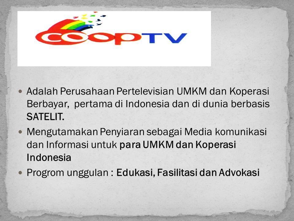 Adalah Perusahaan Pertelevisian UMKM dan Koperasi Berbayar, pertama di Indonesia dan di dunia berbasis SATELIT. Mengutamakan Penyiaran sebagai Media k