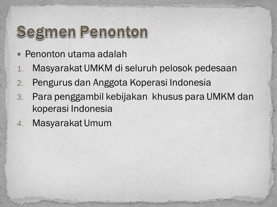 Penonton utama adalah 1. Masyarakat UMKM di seluruh pelosok pedesaan 2. Pengurus dan Anggota Koperasi Indonesia 3. Para penggambil kebijakan khusus pa