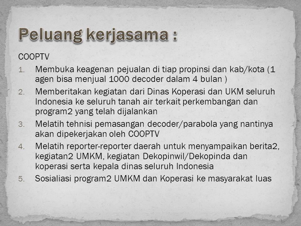 COOPTV 1. Membuka keagenan pejualan di tiap propinsi dan kab/kota (1 agen bisa menjual 1000 decoder dalam 4 bulan ) 2. Memberitakan kegiatan dari Dina