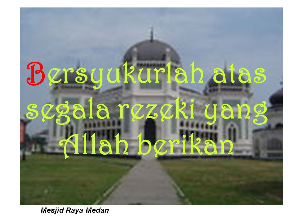 Bersyukurlah atas segala rezeki yang Allah berikan Mesjid Raya Medan