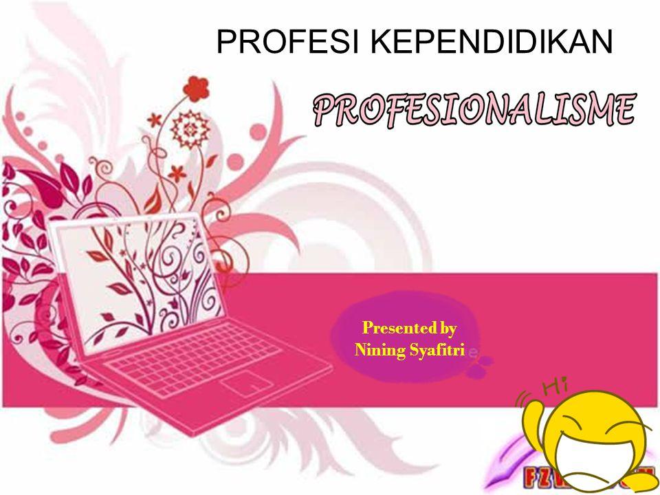 PROFESI KEPENDIDIKAN Presented by Nining Syafitri
