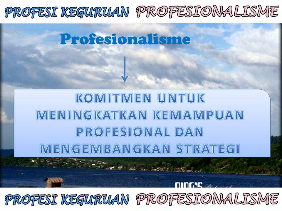 PROFESIONALISME Komitmen para anggota suatu profesi untuk meningkatkan kemampuan profesionalnya dan terus-menerus mengembangkan strategi-strategi yang digunakannya dalam melakukan pekerjaan yang sesuai dengan profesinya.