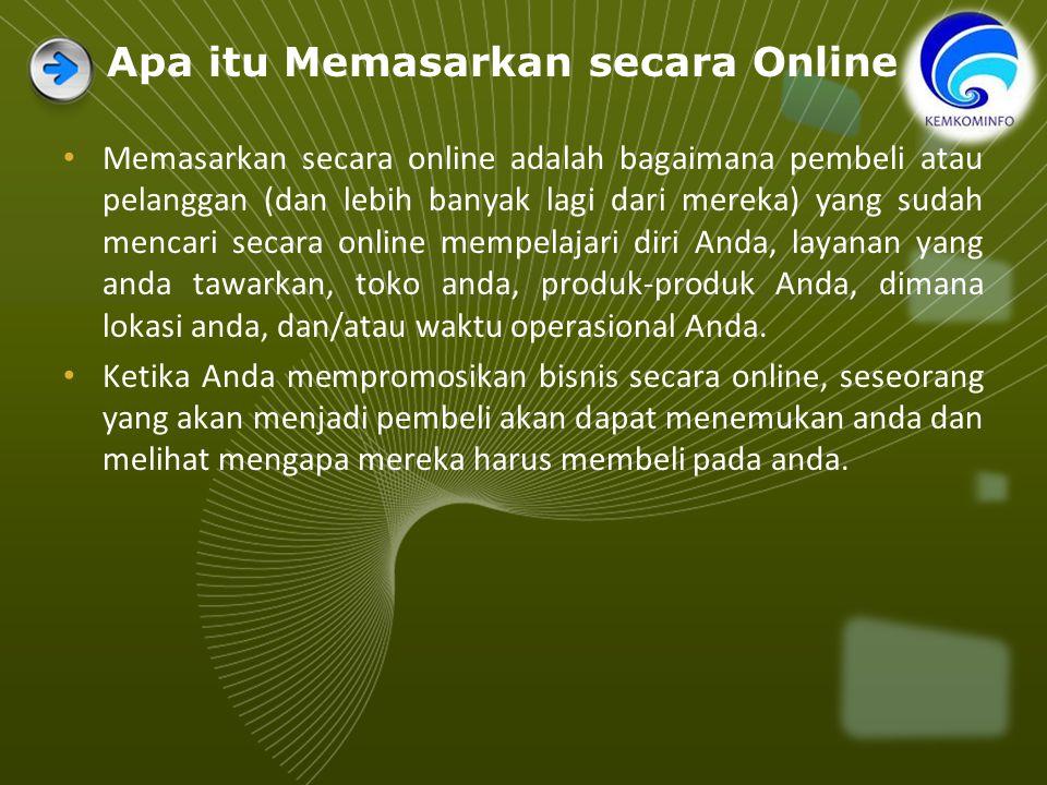 Apa itu Memasarkan secara Online ? Memasarkan secara online adalah bagaimana pembeli atau pelanggan (dan lebih banyak lagi dari mereka) yang sudah men