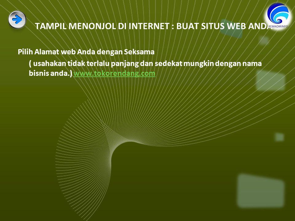 TAMPIL MENONJOL DI INTERNET : BUAT SITUS WEB ANDA Pilih Alamat web Anda dengan Seksama ( usahakan tidak terlalu panjang dan sedekat mungkin dengan nama bisnis anda.) www.tokorendang.comwww.tokorendang.com