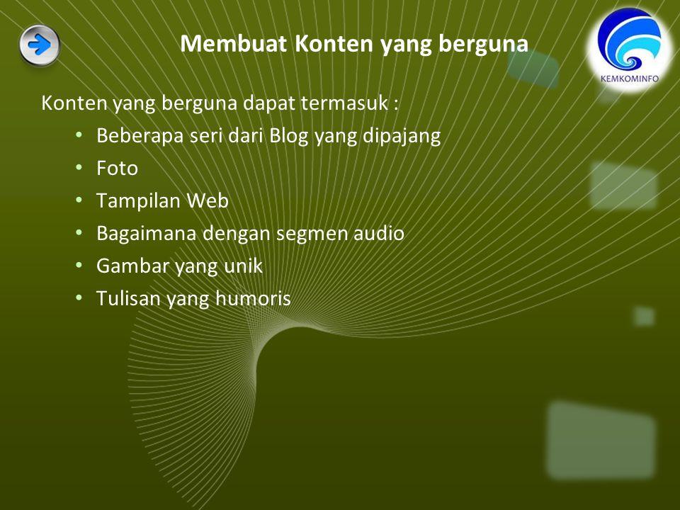 Membuat Konten yang berguna Konten yang berguna dapat termasuk : Beberapa seri dari Blog yang dipajang Foto Tampilan Web Bagaimana dengan segmen audio