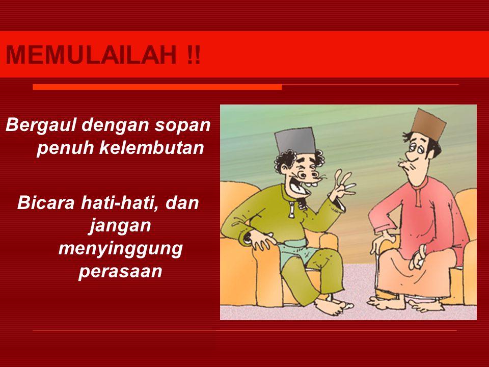 MEMULAILAH !! Bergaul dengan sopan penuh kelembutan Bicara hati-hati, dan jangan menyinggung perasaan