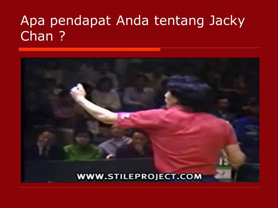 Apa pendapat Anda tentang Jacky Chan ?