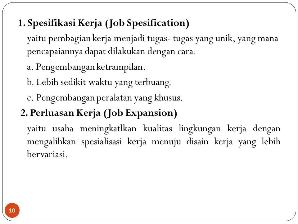 10 1. Spesifikasi Kerja (Job Spesification) yaitu pembagian kerja menjadi tugas- tugas yang unik, yang mana pencapaiannya dapat dilakukan dengan cara: