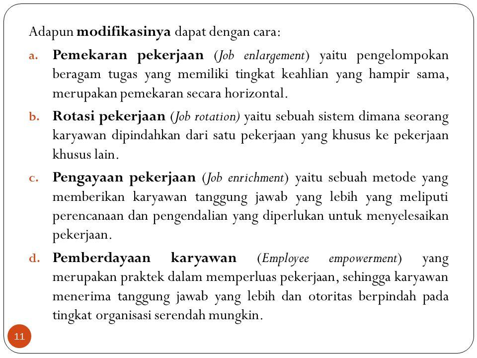 11 Adapun modifikasinya dapat dengan cara: a. Pemekaran pekerjaan (Job enlargement) yaitu pengelompokan beragam tugas yang memiliki tingkat keahlian y
