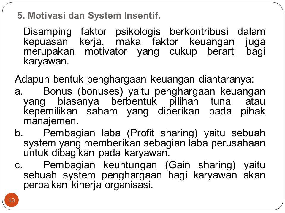 5. Motivasi dan System Insentif. 13 Disamping faktor psikologis berkontribusi dalam kepuasan kerja, maka faktor keuangan juga merupakan motivator yang