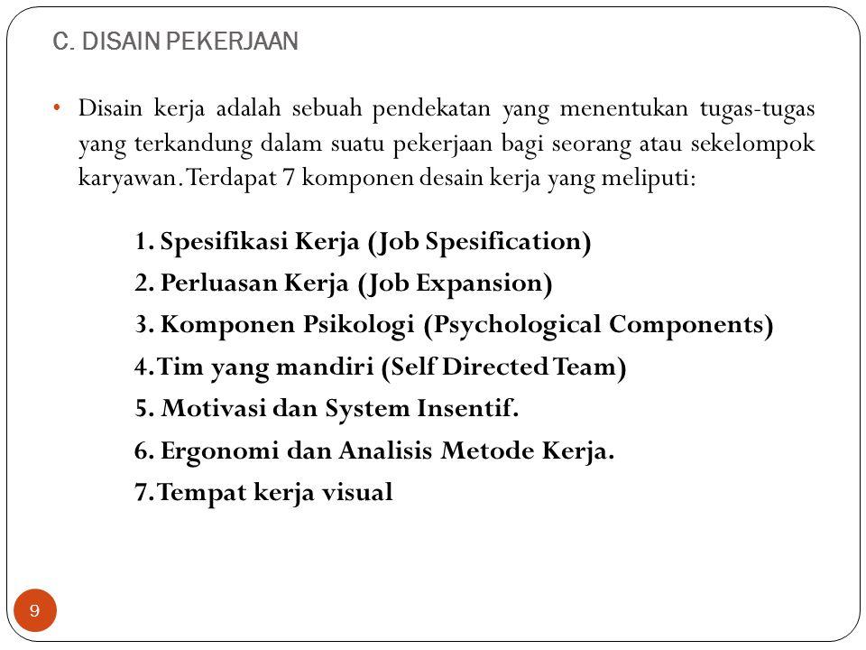 C. DISAIN PEKERJAAN 9 Disain kerja adalah sebuah pendekatan yang menentukan tugas-tugas yang terkandung dalam suatu pekerjaan bagi seorang atau sekelo