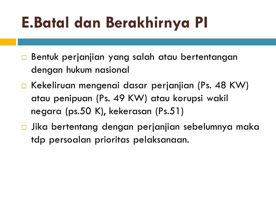 E.Batal dan Berakhirnya PI  Bentuk perjanjian yang salah atau bertentangan dengan hukum nasional  Kekeliruan mengenai dasar perjanjian (Ps. 48 KW) a