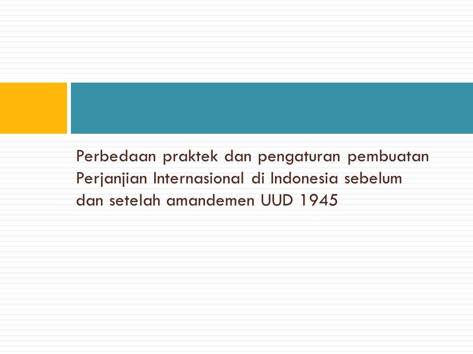 Perbedaan  Dasar Hukum : Pasal 11 UUD 1945 dan Surat President Nomor 2826/HK/1960  Perjanjian yang penting (soal politik), soal-soal yang mempengaruhi haluan politik luar negeri, soal kewarganegaraan, soal kehakiman harus dengan persetujuan presiden sebaliknya perjanjian yang tidak penting tidka harus dnegan persetujuan DPR.