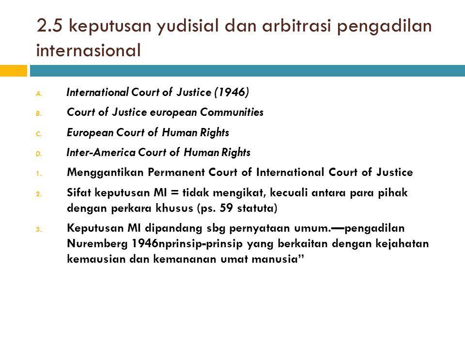 2.5 keputusan yudisial dan arbitrasi pengadilan internasional A. International Court of Justice (1946) B. Court of Justice european Communities C. Eur