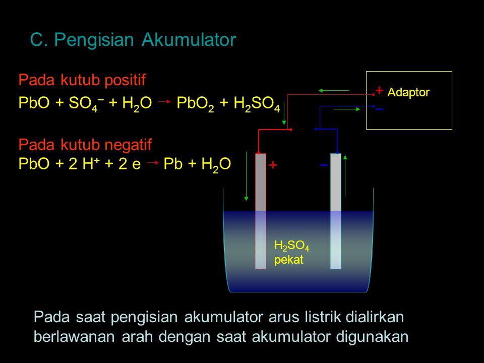 C. Pengisian Akumulator H 2 SO 4 pekat Adaptor Pada saat pengisian akumulator arus listrik dialirkan berlawanan arah dengan saat akumulator digunakan