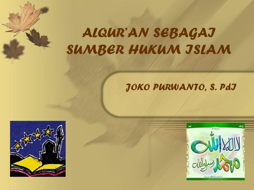 ALQUR'AN SEBAGAI SUMBER HUKUM ISLAM JOKO PURWANTO, S. PdI