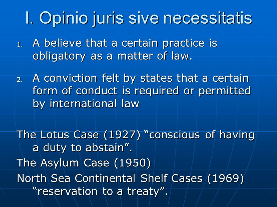 I. Opinio juris sive necessitatis 1.