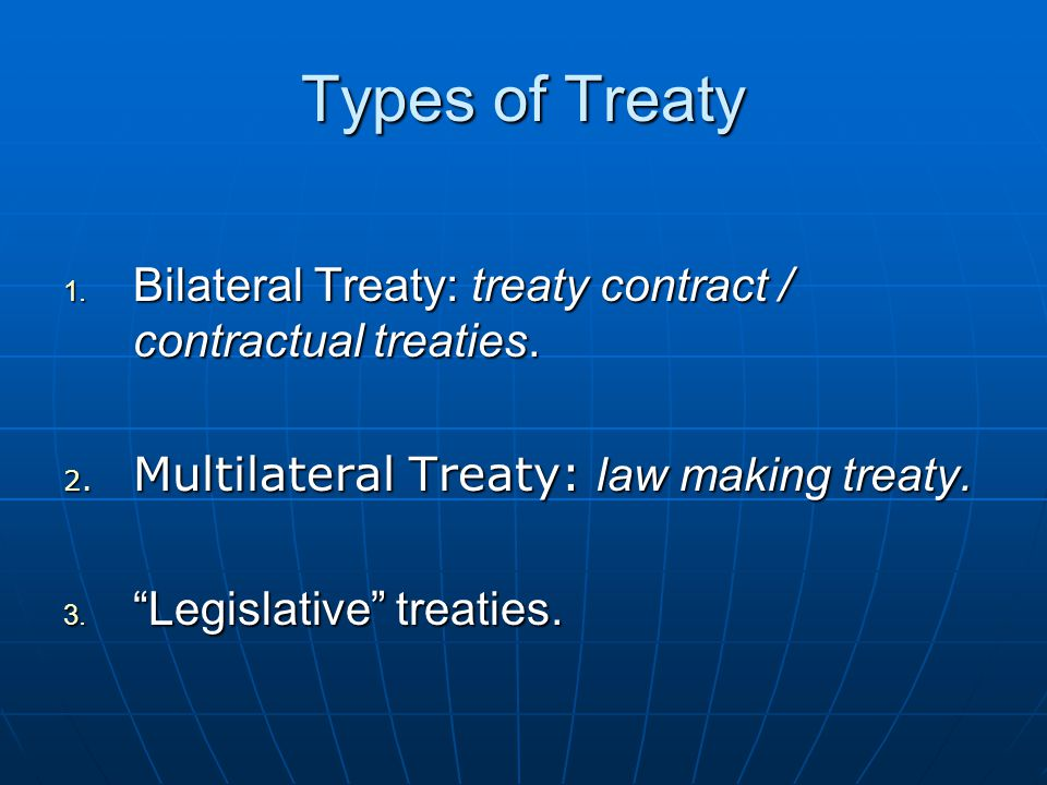 Types of Treaty 1. Bilateral Treaty: treaty contract / contractual treaties.