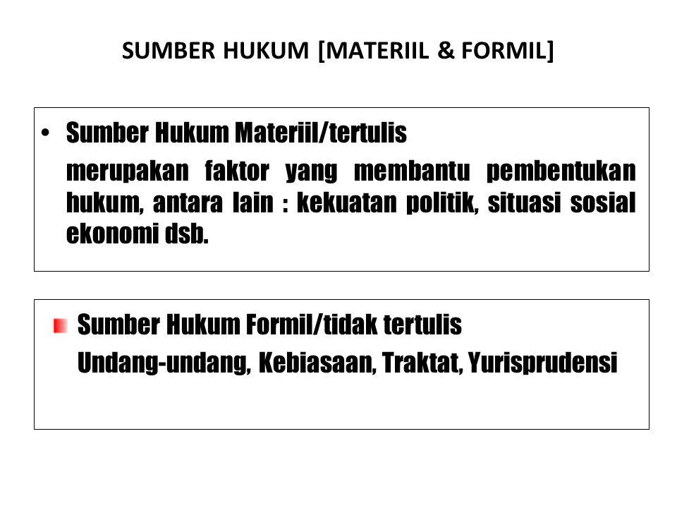 SUMBER HUKUM [MATERIIL & FORMIL] Sumber Hukum Materiil/tertulis merupakan faktor yang membantu pembentukan hukum, antara lain : kekuatan politik, situasi sosial ekonomi dsb.