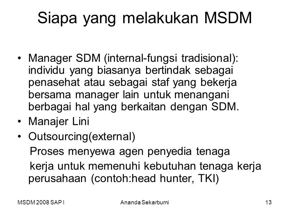 MSDM 2008 SAP IAnanda Sekarbumi13 Siapa yang melakukan MSDM Manager SDM (internal-fungsi tradisional): individu yang biasanya bertindak sebagai penase