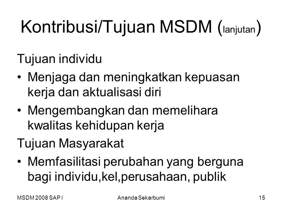 MSDM 2008 SAP IAnanda Sekarbumi15 Kontribusi/Tujuan MSDM ( lanjutan ) Tujuan individu Menjaga dan meningkatkan kepuasan kerja dan aktualisasi diri Men