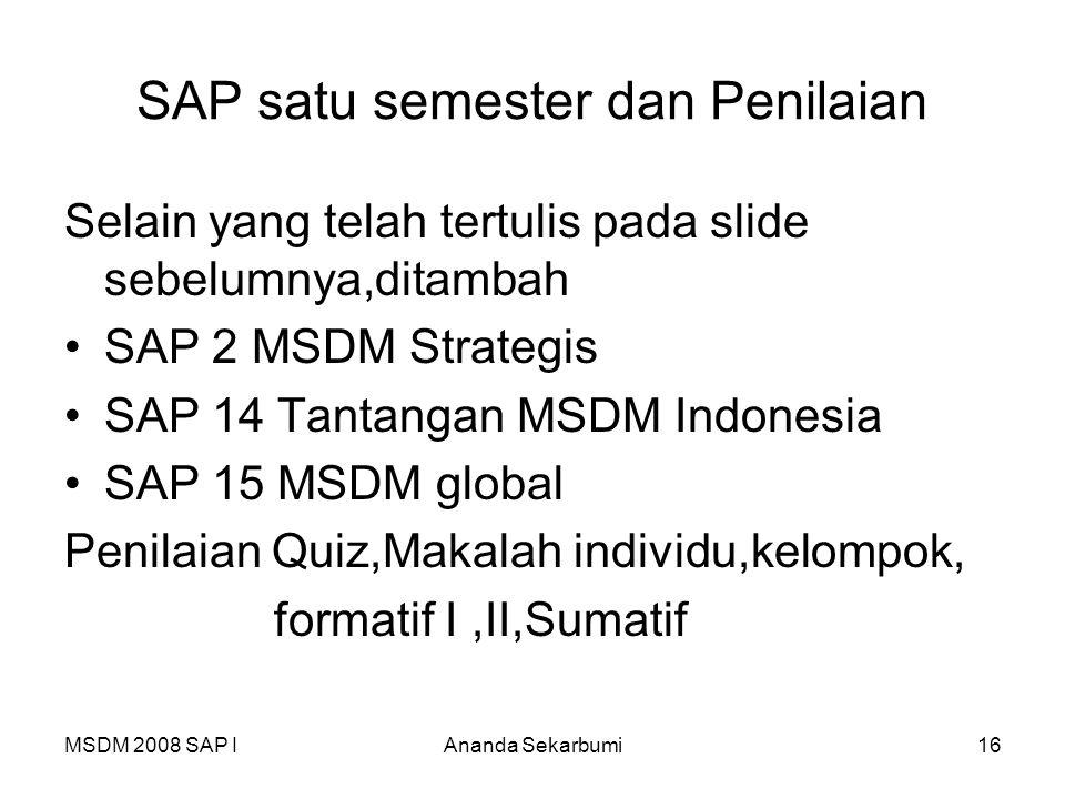 MSDM 2008 SAP IAnanda Sekarbumi16 SAP satu semester dan Penilaian Selain yang telah tertulis pada slide sebelumnya,ditambah SAP 2 MSDM Strategis SAP 1
