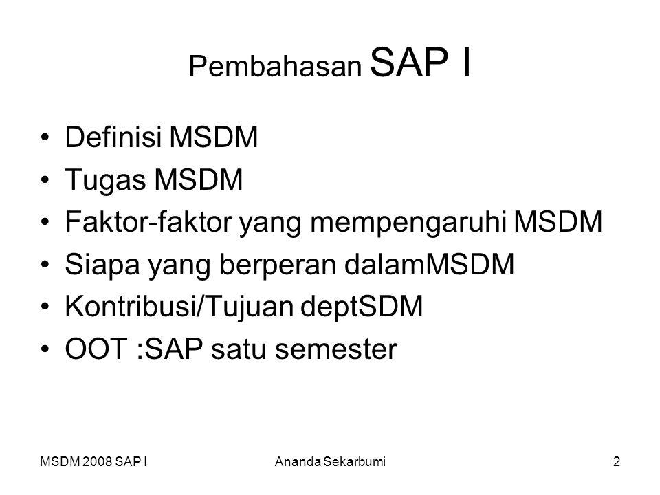 MSDM 2008 SAP IAnanda Sekarbumi2 Pembahasan SAP I Definisi MSDM Tugas MSDM Faktor-faktor yang mempengaruhi MSDM Siapa yang berperan dalamMSDM Kontribu