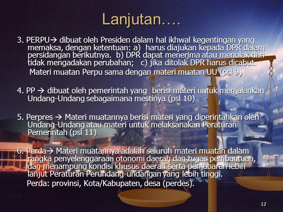 12 Lanjutan…. 3. PERPU  dibuat oleh Presiden dalam hal ikhwal kegentingan yang memaksa, dengan ketentuan: a) harus diajukan kepada DPR dalam persidan