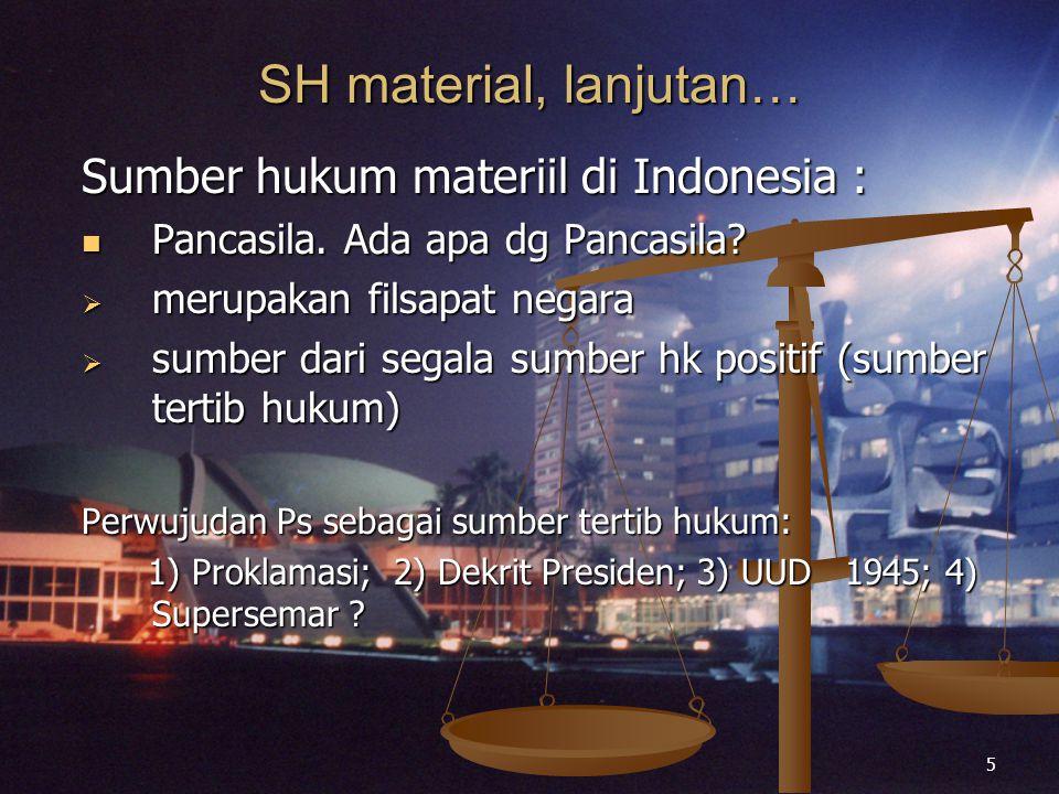 5 SH material, lanjutan… Sumber hukum materiil di Indonesia : Pancasila. Ada apa dg Pancasila? Pancasila. Ada apa dg Pancasila?  merupakan filsapat n