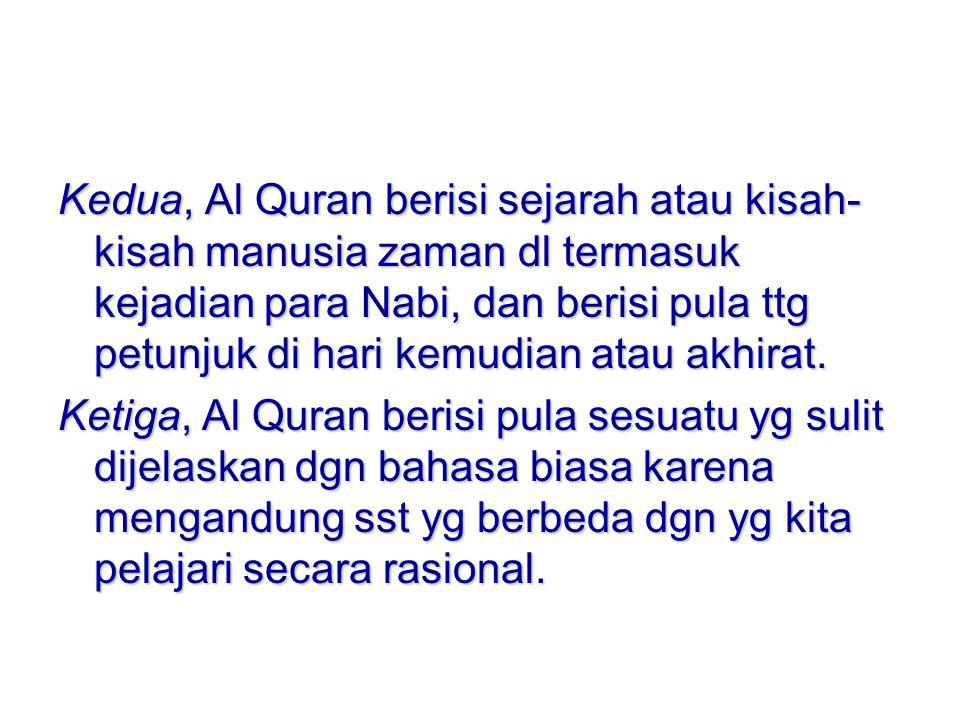 Kedua, Al Quran berisi sejarah atau kisah- kisah manusia zaman dl termasuk kejadian para Nabi, dan berisi pula ttg petunjuk di hari kemudian atau akhirat.