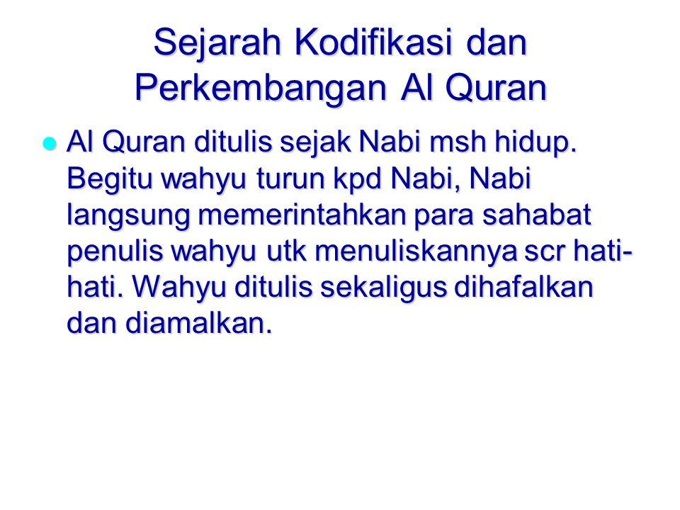 Sejarah Kodifikasi dan Perkembangan Al Quran Al Quran ditulis sejak Nabi msh hidup.