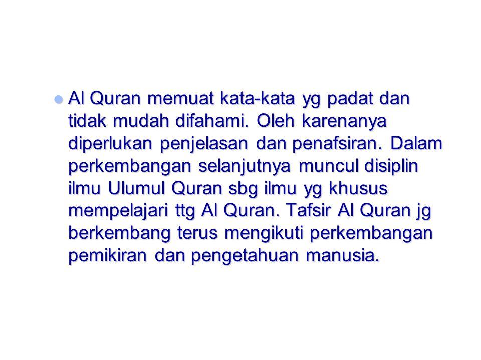Al Quran memuat kata-kata yg padat dan tidak mudah difahami.