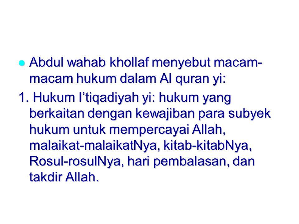 Abdul wahab khollaf menyebut macam- macam hukum dalam Al quran yi: Abdul wahab khollaf menyebut macam- macam hukum dalam Al quran yi: 1.