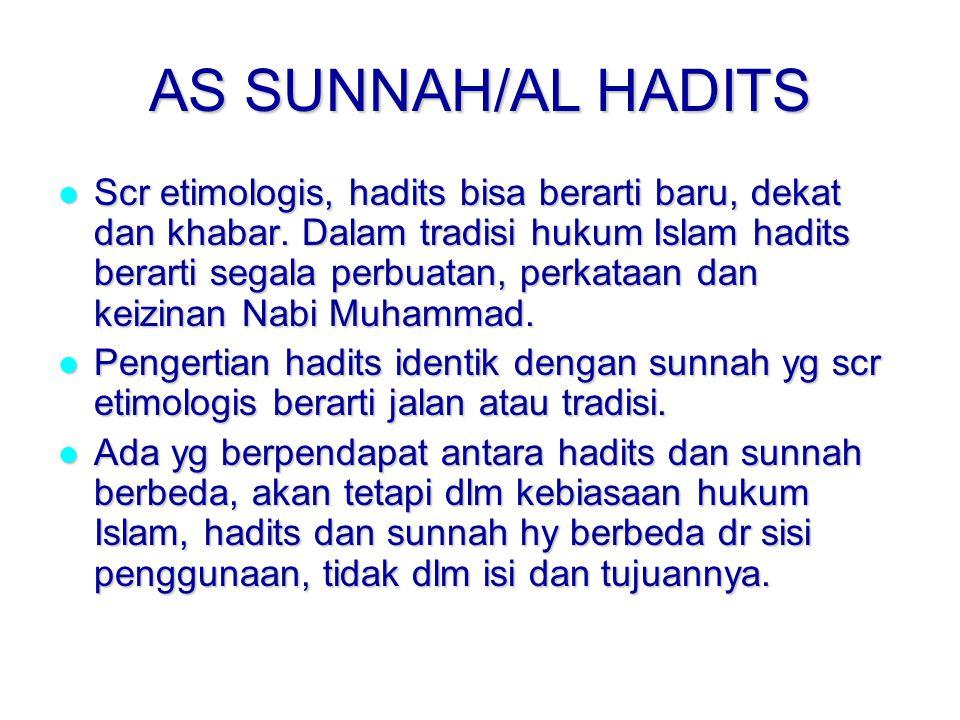 AS SUNNAH/AL HADITS Scr etimologis, hadits bisa berarti baru, dekat dan khabar.