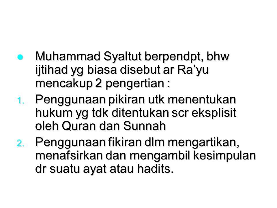 Muhammad Syaltut berpendpt, bhw ijtihad yg biasa disebut ar Ra'yu mencakup 2 pengertian : Muhammad Syaltut berpendpt, bhw ijtihad yg biasa disebut ar Ra'yu mencakup 2 pengertian : 1.