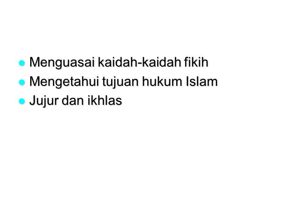 Menguasai kaidah-kaidah fikih Menguasai kaidah-kaidah fikih Mengetahui tujuan hukum Islam Mengetahui tujuan hukum Islam Jujur dan ikhlas Jujur dan ikhlas