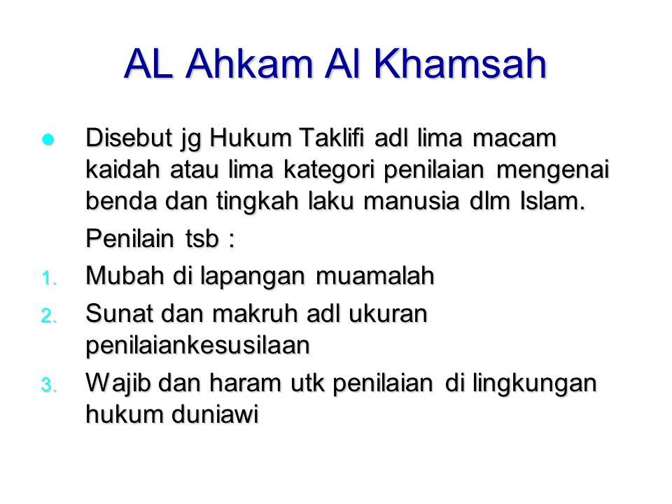 AL Ahkam Al Khamsah Disebut jg Hukum Taklifi adl lima macam kaidah atau lima kategori penilaian mengenai benda dan tingkah laku manusia dlm Islam.