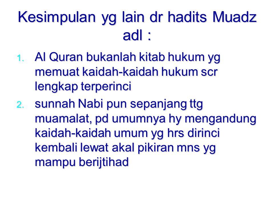 Kesimpulan yg lain dr hadits Muadz adl : 1.