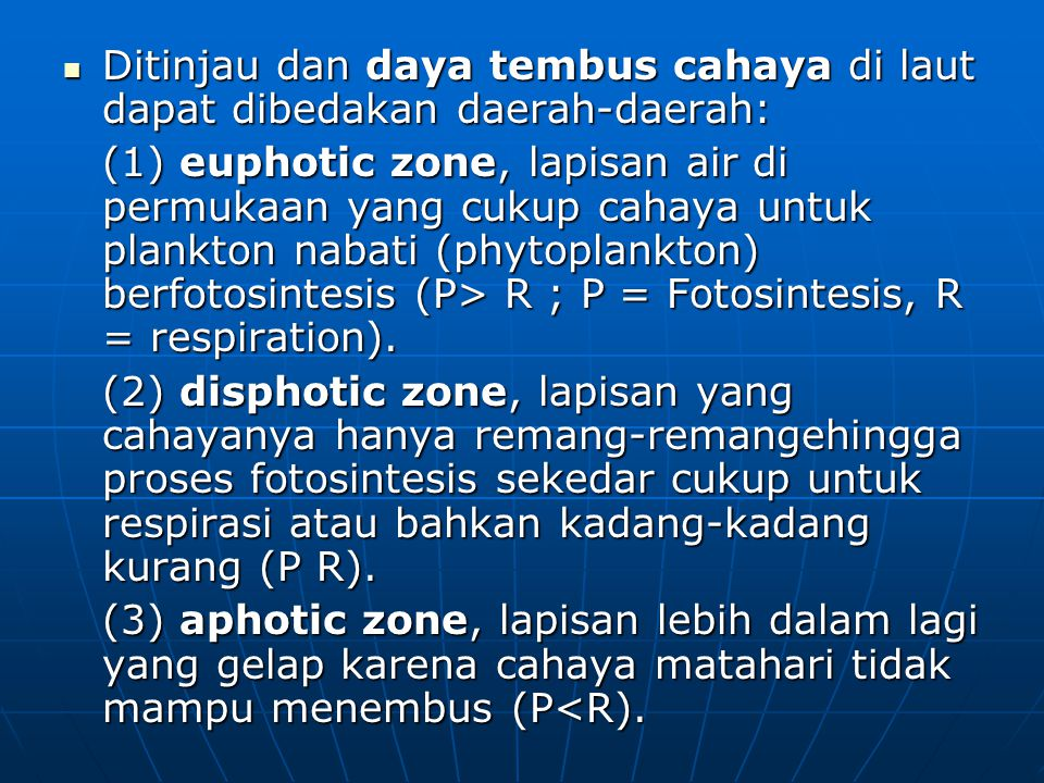 Ditinjau dan daya tembus cahaya di laut dapat dibedakan daerah-daerah: Ditinjau dan daya tembus cahaya di laut dapat dibedakan daerah-daerah: (1) euph