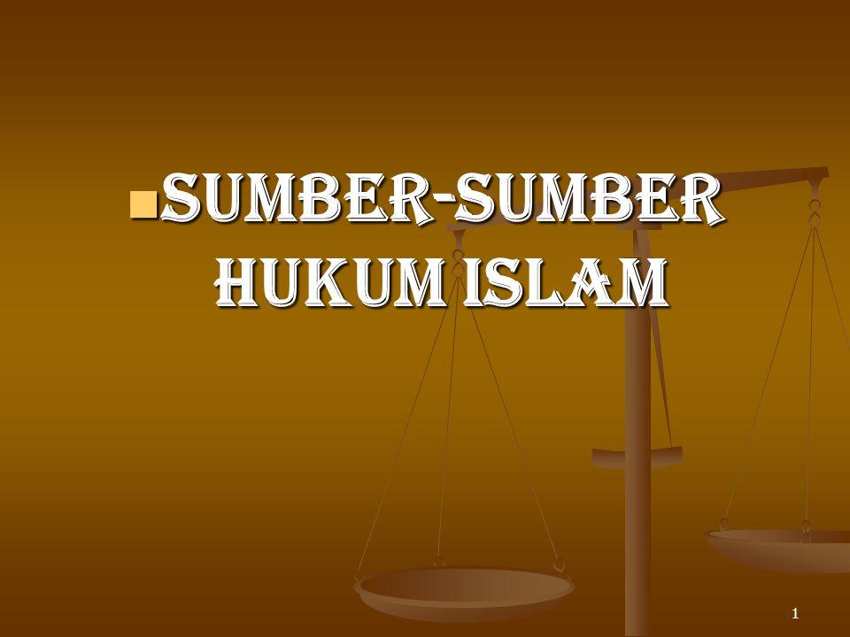 SUMBER-SUMBER HUKUM ISLAM SUMBER-SUMBER HUKUM ISLAM 1