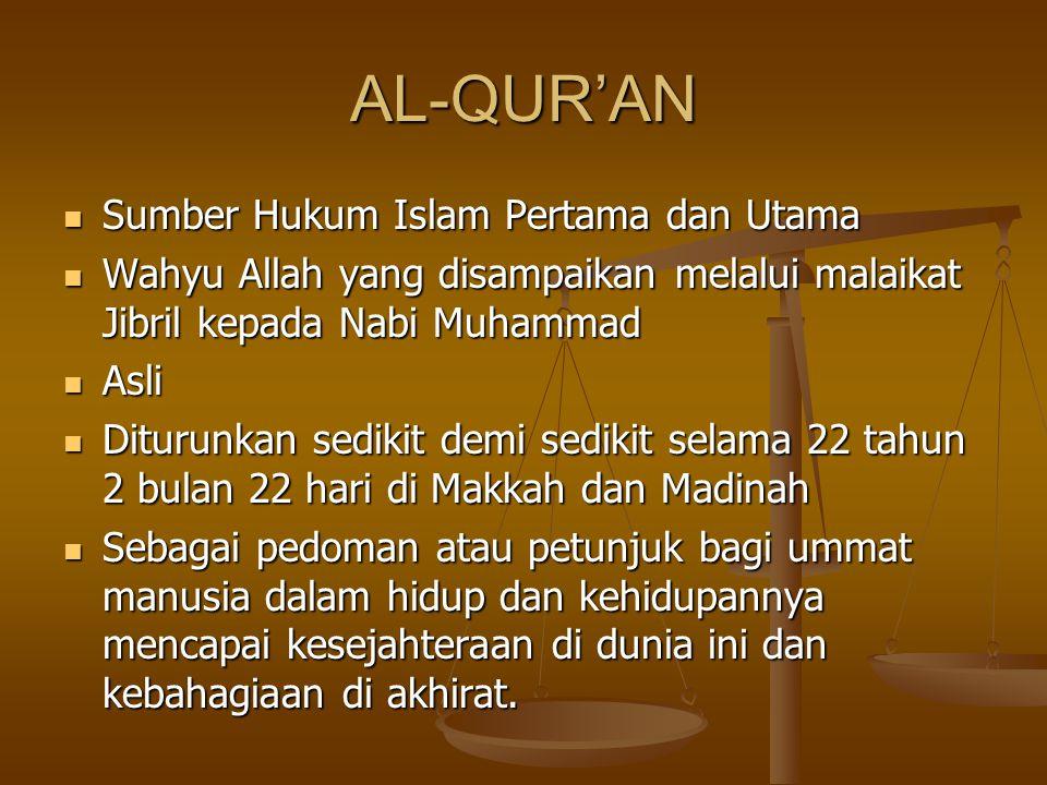 AL-QUR'AN Sumber Hukum Islam Pertama dan Utama Sumber Hukum Islam Pertama dan Utama Wahyu Allah yang disampaikan melalui malaikat Jibril kepada Nabi M