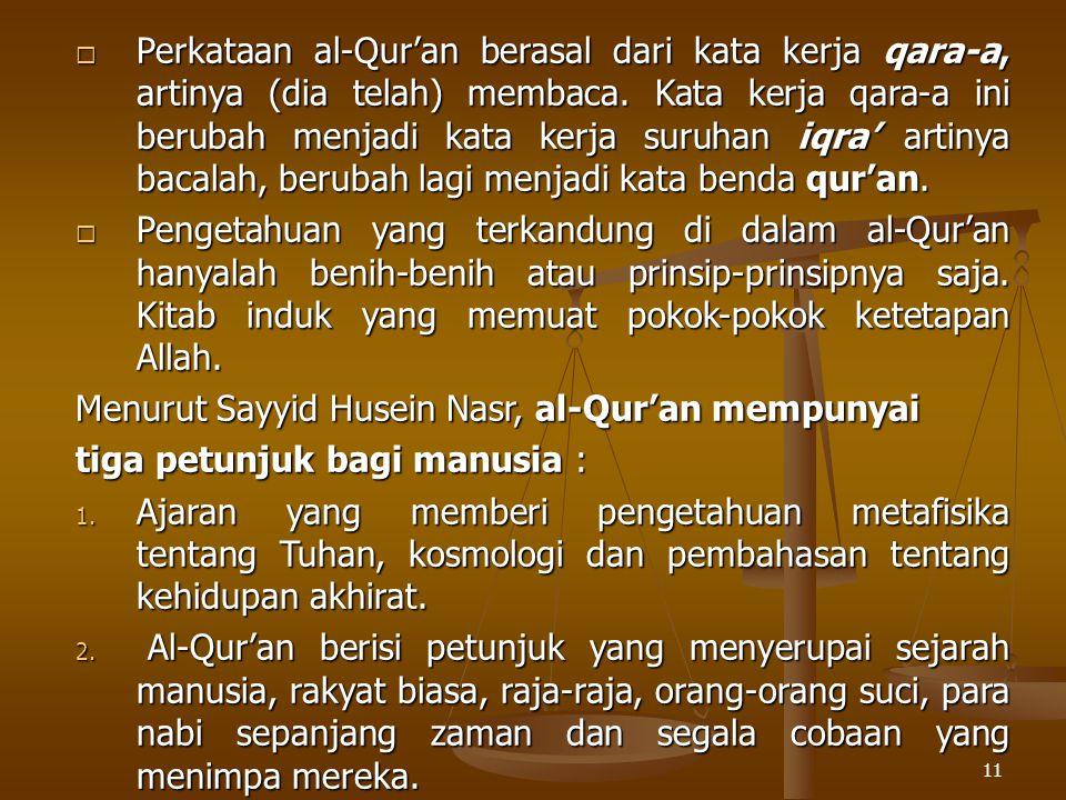 11  Perkataan al-Qur'an berasal dari kata kerja qara-a, artinya (dia telah) membaca. Kata kerja qara-a ini berubah menjadi kata kerja suruhan iqra' a