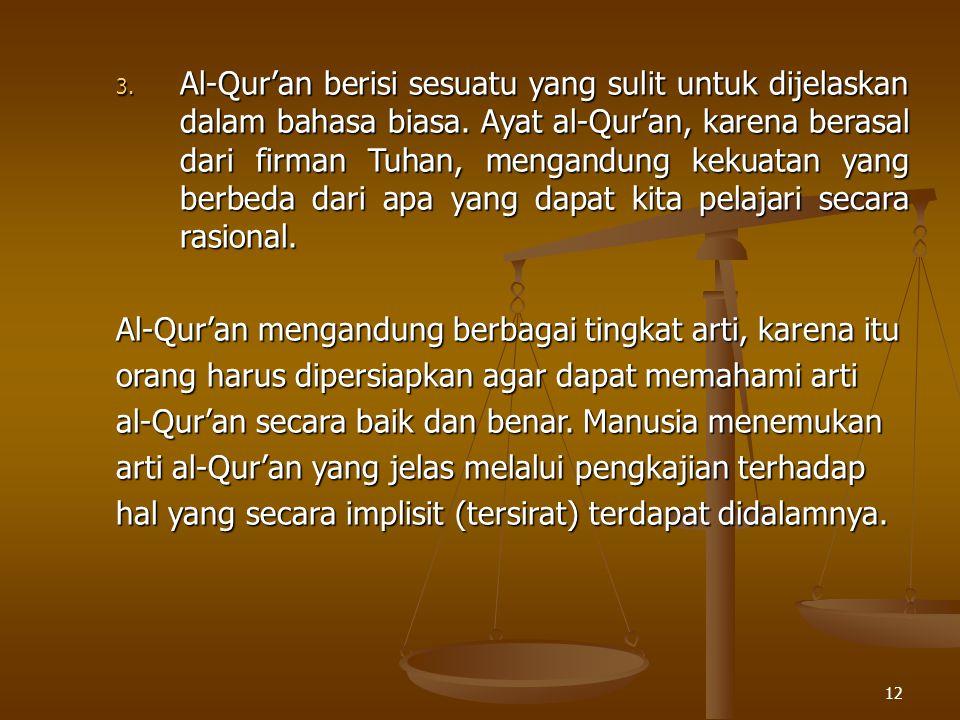12 3. Al-Qur'an berisi sesuatu yang sulit untuk dijelaskan dalam bahasa biasa. Ayat al-Qur'an, karena berasal dari firman Tuhan, mengandung kekuatan y