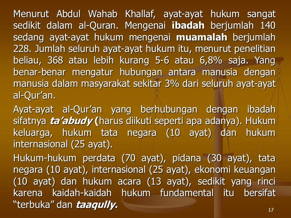 17 Menurut Abdul Wahab Khallaf, ayat-ayat hukum sangat sedikit dalam al-Quran. Mengenai ibadah berjumlah 140 sedang ayat-ayat hukum mengenai muamalah