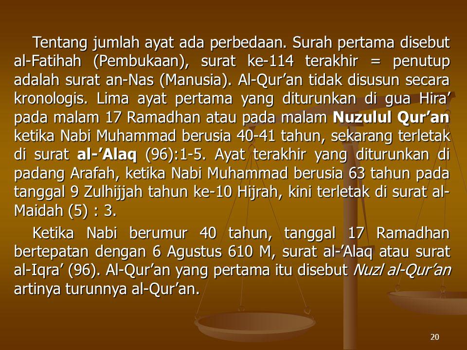 20 Tentang jumlah ayat ada perbedaan. Surah pertama disebut al-Fatihah (Pembukaan), surat ke-114 terakhir = penutup adalah surat an-Nas (Manusia). Al-