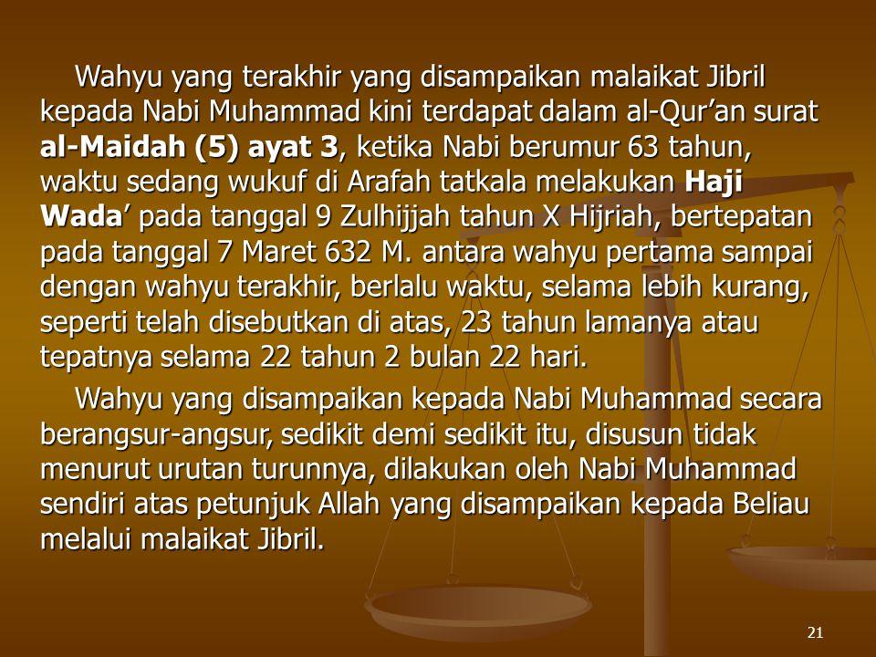21 Wahyu yang terakhir yang disampaikan malaikat Jibril kepada Nabi Muhammad kini terdapat dalam al-Qur'an surat al-Maidah (5) ayat 3, ketika Nabi ber