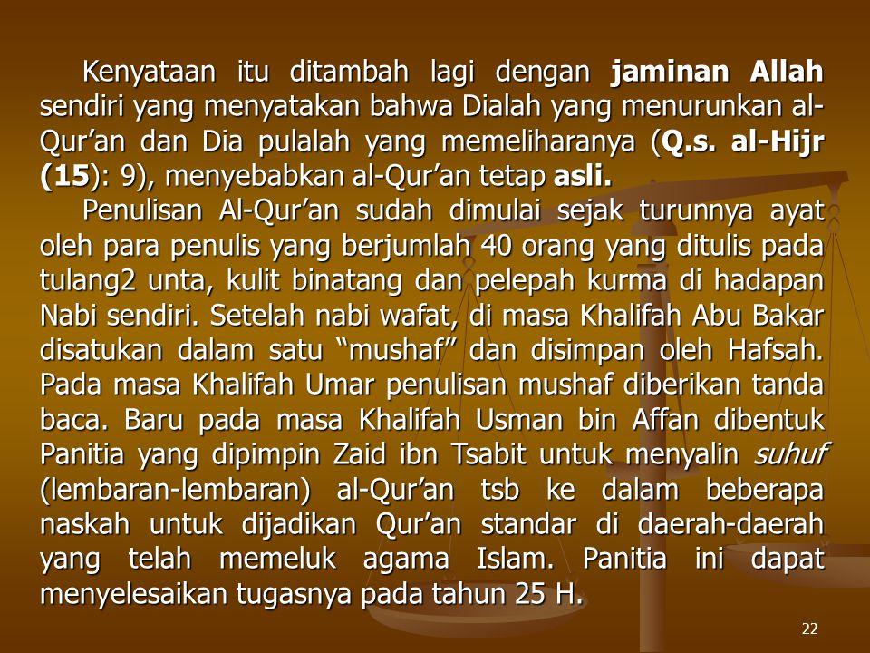 22 Kenyataan itu ditambah lagi dengan jaminan Allah sendiri yang menyatakan bahwa Dialah yang menurunkan al- Qur'an dan Dia pulalah yang memeliharanya