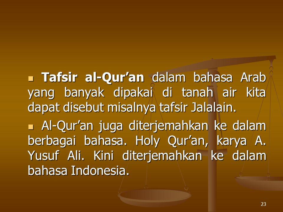 Tafsir al-Qur'an dalam bahasa Arab yang banyak dipakai di tanah air kita dapat disebut misalnya tafsir Jalalain. Tafsir al-Qur'an dalam bahasa Arab ya