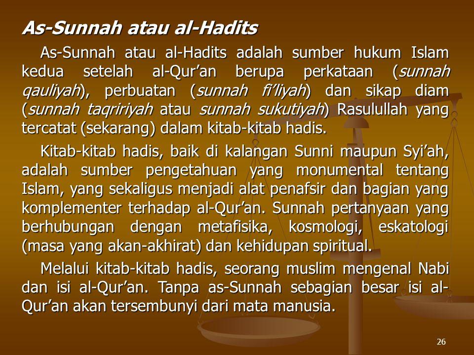 26 As-Sunnah atau al-Hadits As-Sunnah atau al-Hadits adalah sumber hukum Islam kedua setelah al-Qur'an berupa perkataan (sunnah qauliyah), perbuatan (