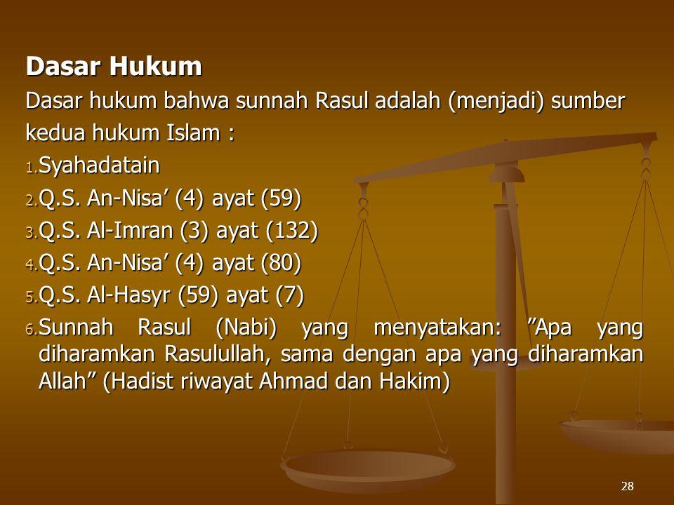 28 Dasar Hukum Dasar hukum bahwa sunnah Rasul adalah (menjadi) sumber kedua hukum Islam : 1. Syahadatain 2. Q.S. An-Nisa' (4) ayat (59) 3. Q.S. Al-Imr